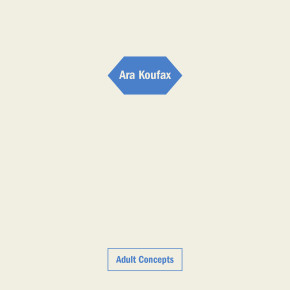 "CUTTERS031 > ARA KOUFAX – ""ADULT CONCEPTS"""